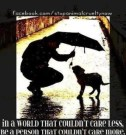 Animal abuse - In a world that couldn't care less, be a person 2